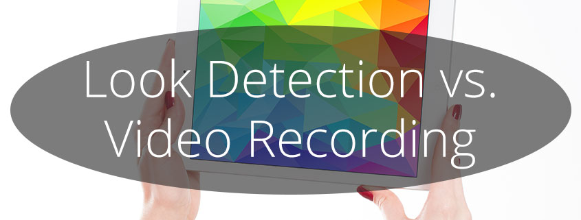 Look Detection vs. Video Recording